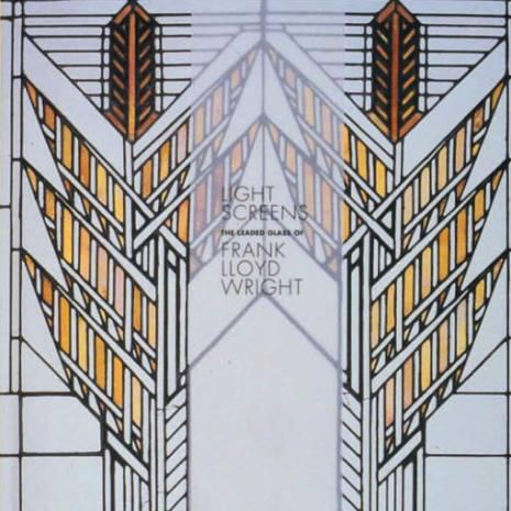 Light Screens: The Leaded Glass of Frank Lloyd Wright, exhibition catalog